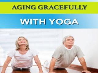 Aging Gracefully w/Yoga