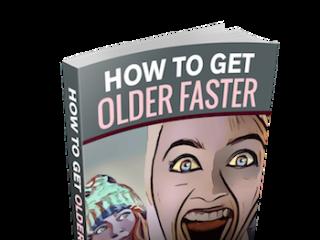 Get Older Faster