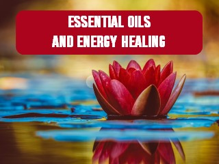 Essential Oils for Energy Healing